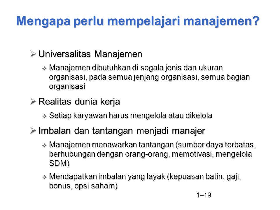 1–19 Mengapa perlu mempelajari manajemen?  Universalitas Manajemen  Manajemen dibutuhkan di segala jenis dan ukuran organisasi, pada semua jenjang o