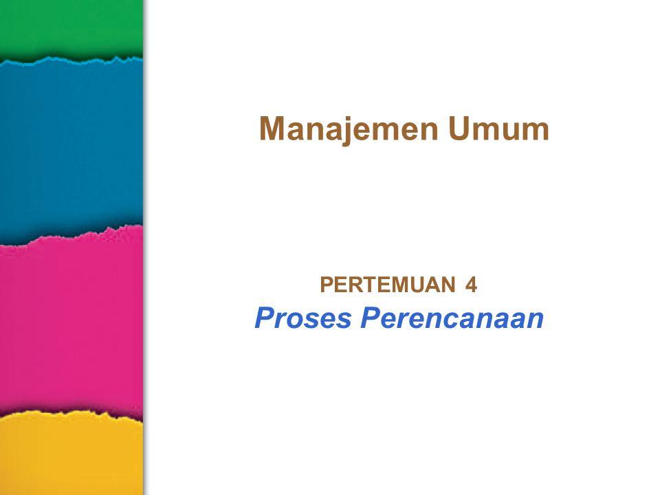 Manajemen Umum PERTEMUAN 4 Proses Perencanaan