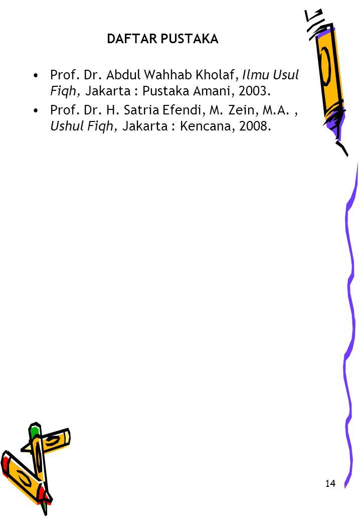 14 DAFTAR PUSTAKA Prof.Dr. Abdul Wahhab Kholaf, Ilmu Usul Fiqh, Jakarta : Pustaka Amani, 2003.