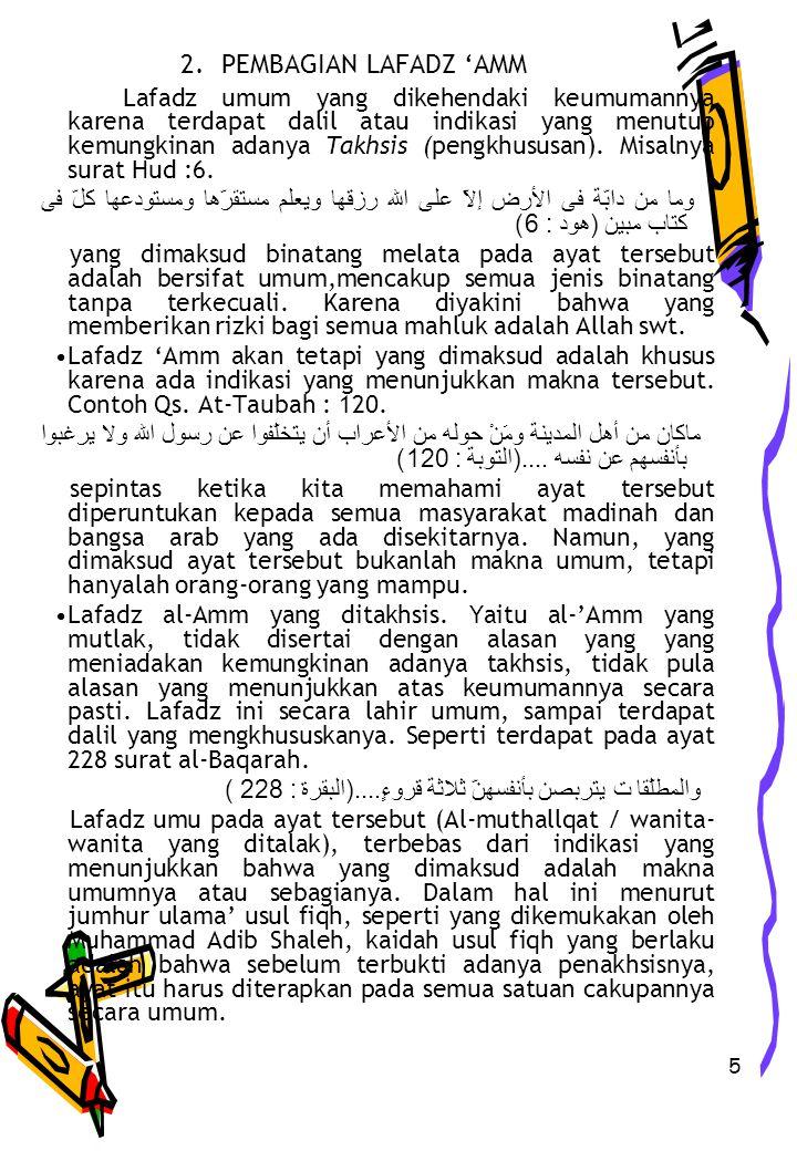 5 2. PEMBAGIAN LAFADZ 'AMM Lafadz umum yang dikehendaki keumumannya karena terdapat dalil atau indikasi yang menutup kemungkinan adanya Takhsis (pengk