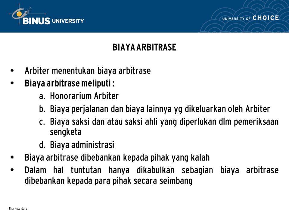 Bina Nusantara BIAYA ARBITRASE Arbiter menentukan biaya arbitrase Biaya arbitrase meliputi :  Honorarium Arbiter  Biaya perjalanan dan biaya lainn