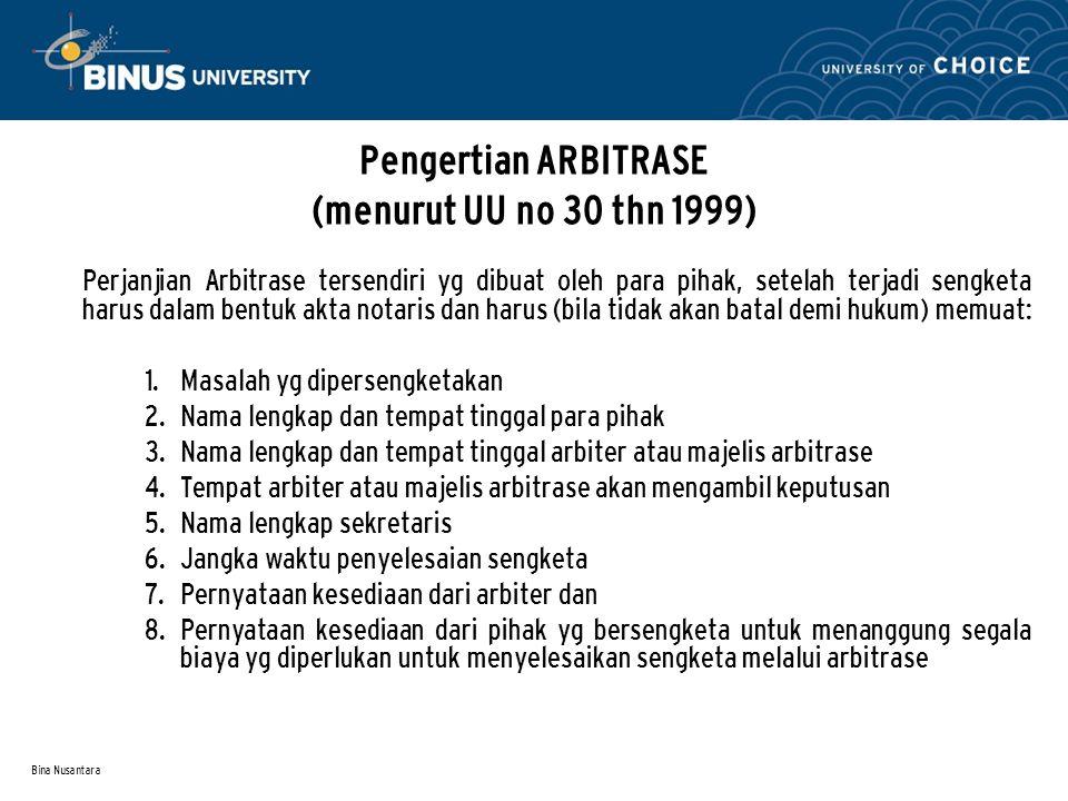 Bina Nusantara Pengertian ARBITRASE (menurut UU no 30 thn 1999) Perjanjian Arbitrase tersendiri yg dibuat oleh para pihak, setelah terjadi sengketa ha