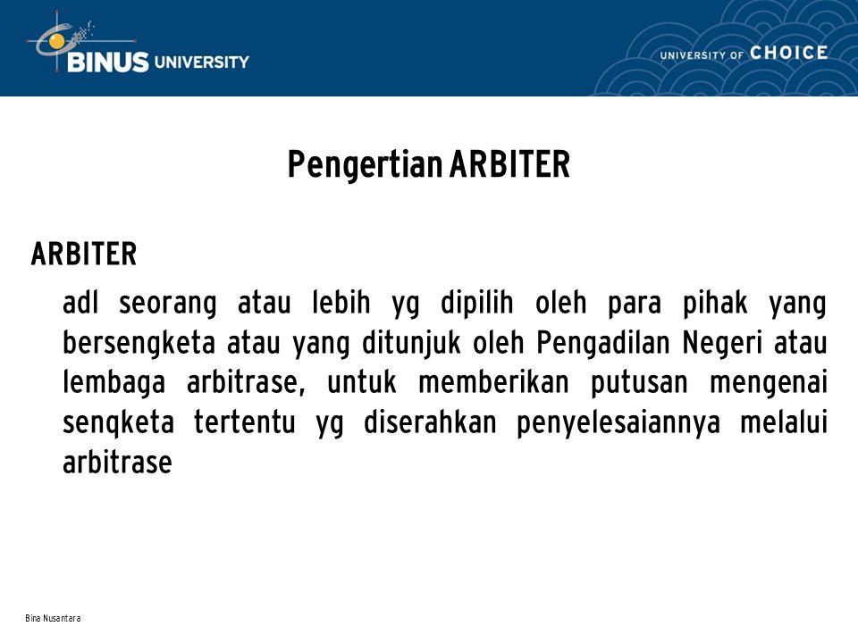 Bina Nusantara Pengertian ARBITER ARBITER adl seorang atau lebih yg dipilih oleh para pihak yang bersengketa atau yang ditunjuk oleh Pengadilan Negeri