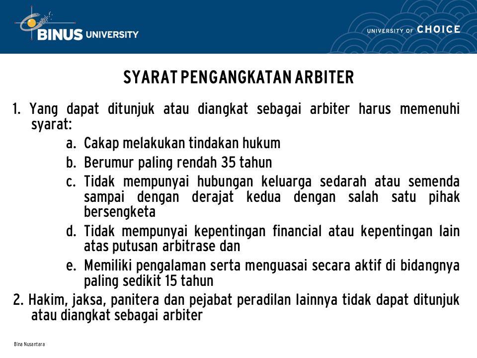 Bina Nusantara SYARAT PENGANGKATAN ARBITER 1. Yang dapat ditunjuk atau diangkat sebagai arbiter harus memenuhi syarat:  Cakap melakukan tindakan huk