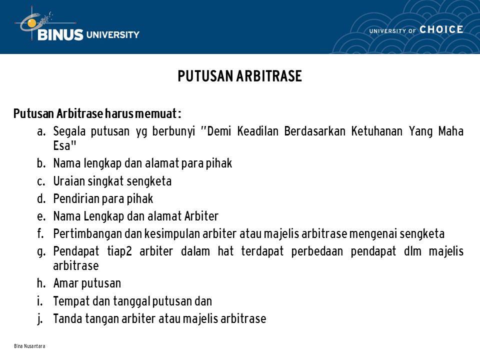 "Bina Nusantara PUTUSAN ARBITRASE Putusan Arbitrase harus memuat :  Segala putusan yg berbunyi ""Demi Keadilan Berdasarkan Ketuhanan Yang Maha Esa"