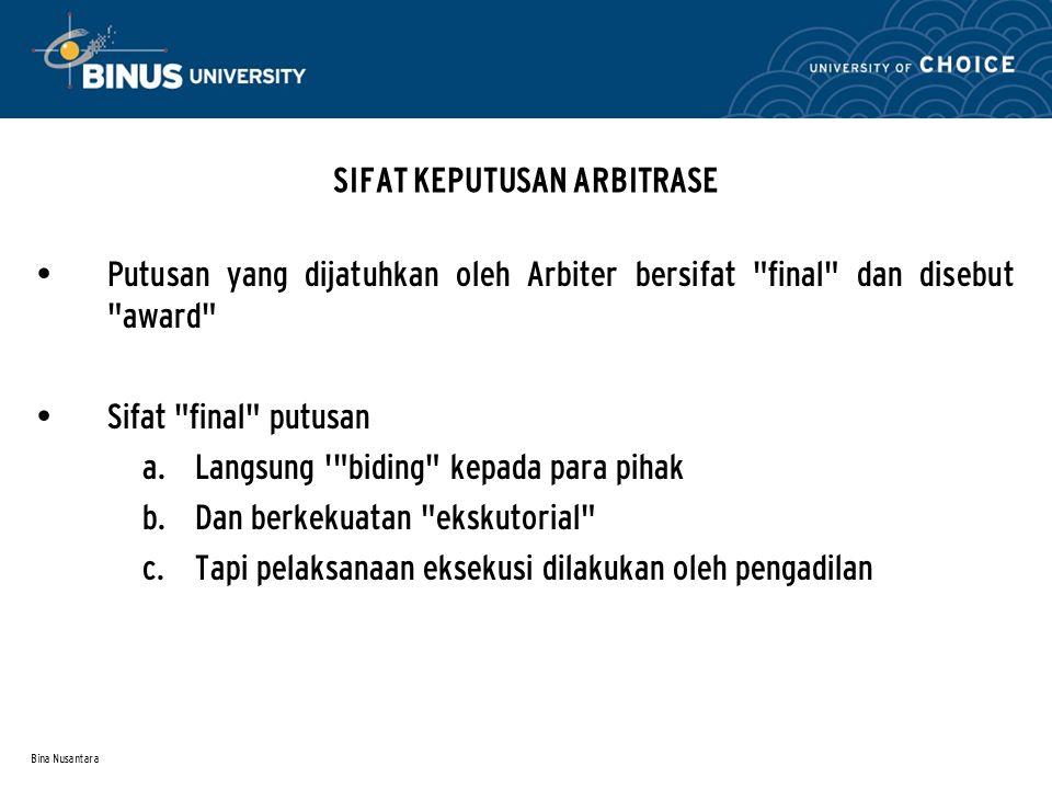 Bina Nusantara SIFAT KEPUTUSAN ARBITRASE Putusan yang dijatuhkan oleh Arbiter bersifat