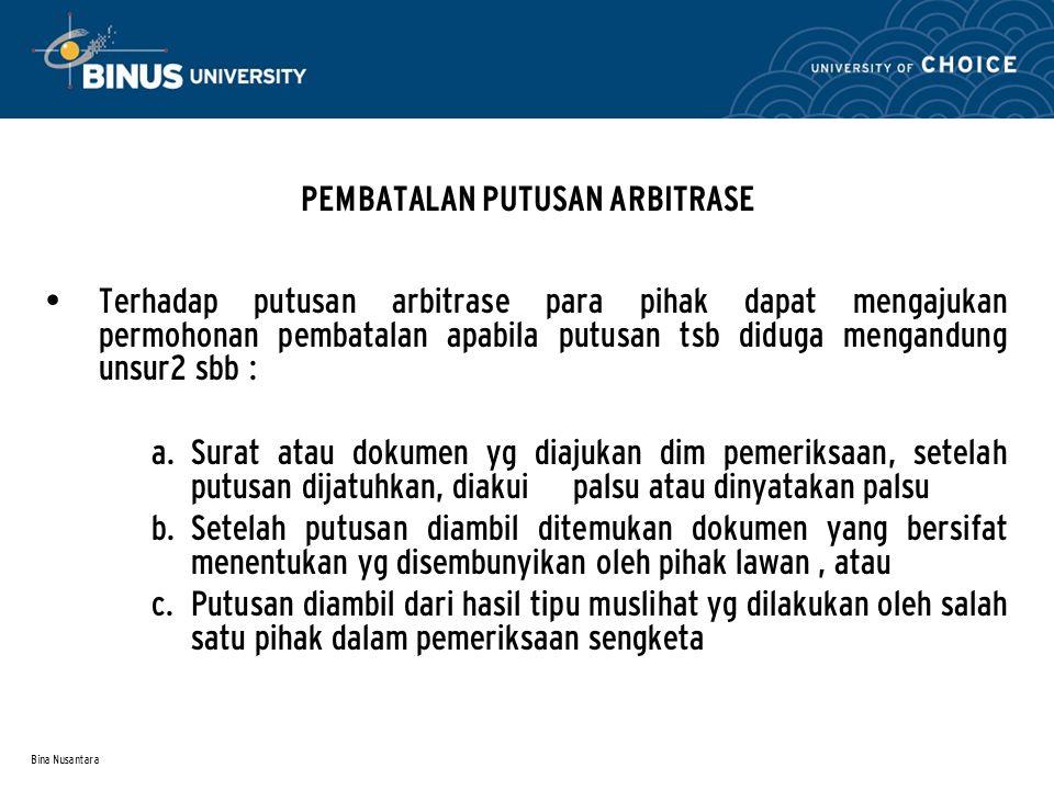 Bina Nusantara PEMBATALAN PUTUSAN ARBITRASE Terhadap putusan arbitrase para pihak dapat mengajukan permohonan pembatalan apabila putusan tsb diduga me