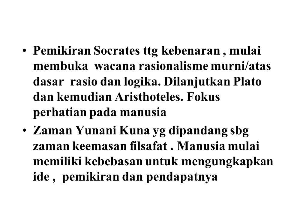 Pemikiran Socrates ttg kebenaran, mulai membuka wacana rasionalisme murni/atas dasar rasio dan logika.