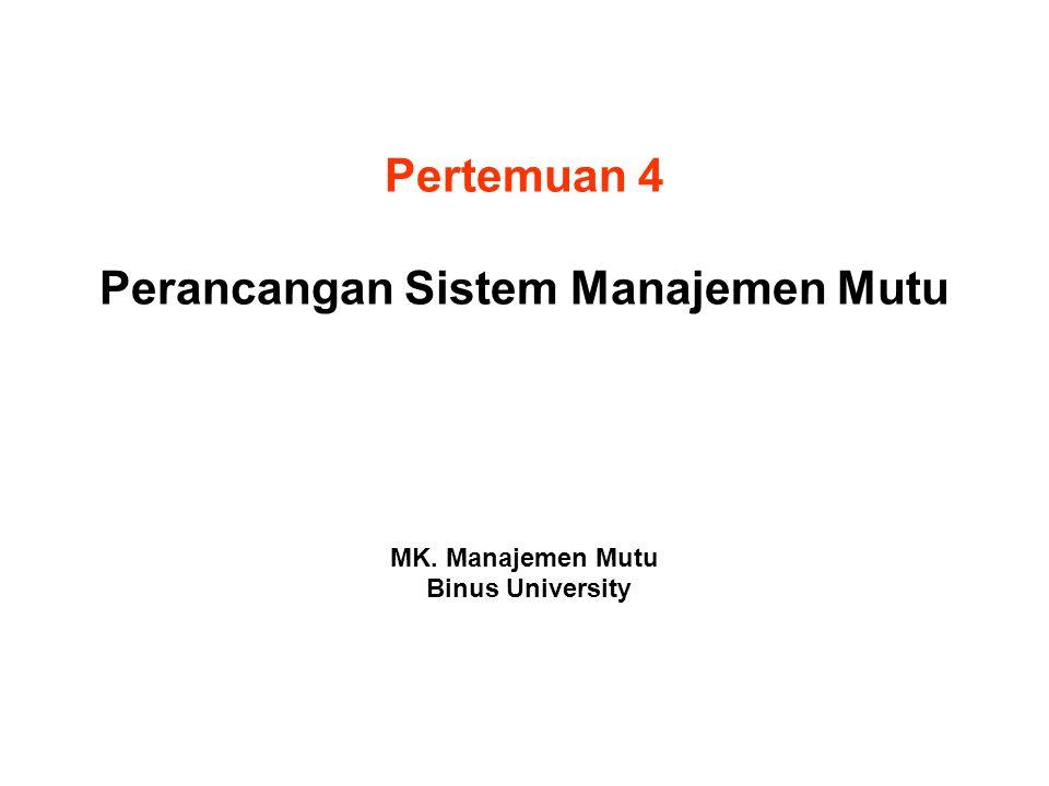 Pertemuan 4 Perancangan Sistem Manajemen Mutu MK. Manajemen Mutu Binus University
