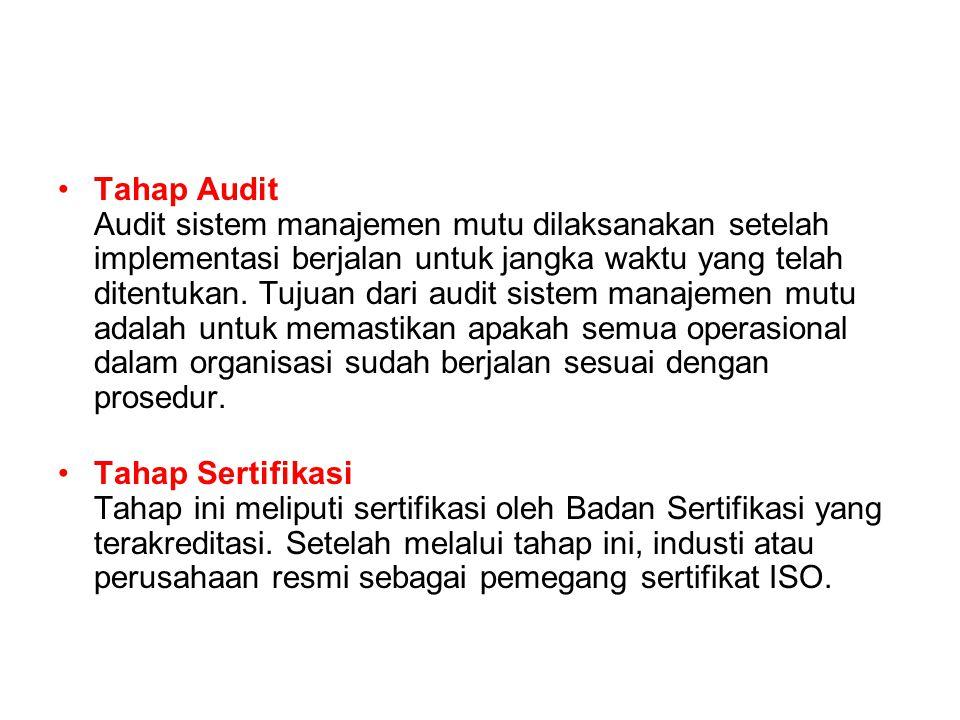 Tahap Audit Audit sistem manajemen mutu dilaksanakan setelah implementasi berjalan untuk jangka waktu yang telah ditentukan. Tujuan dari audit sistem