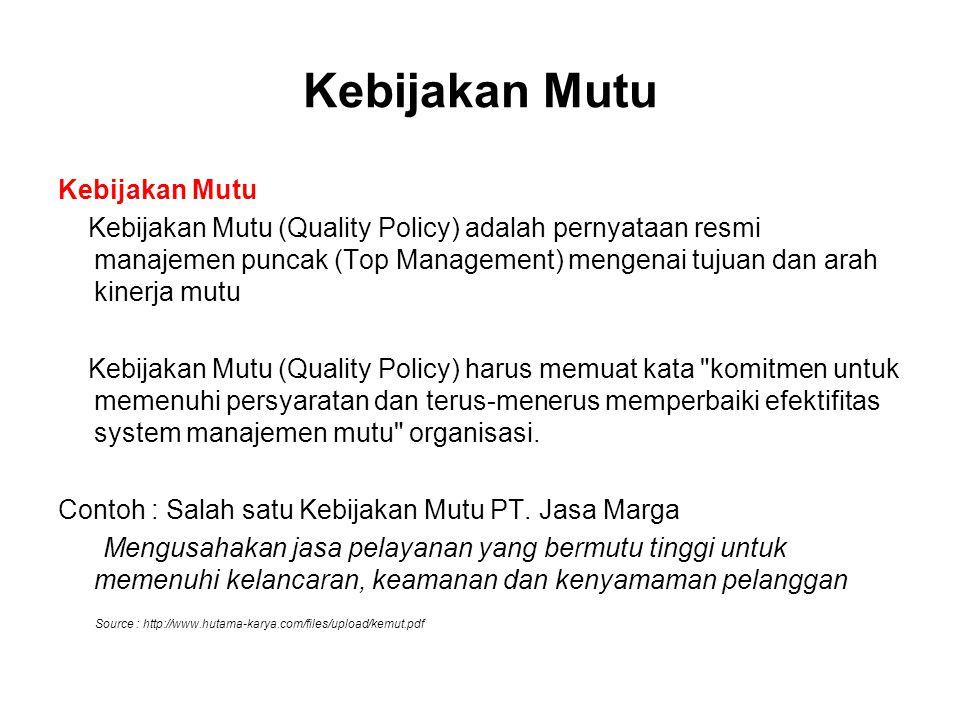 Kebijakan Mutu Kebijakan Mutu (Quality Policy) adalah pernyataan resmi manajemen puncak (Top Management) mengenai tujuan dan arah kinerja mutu Kebijak