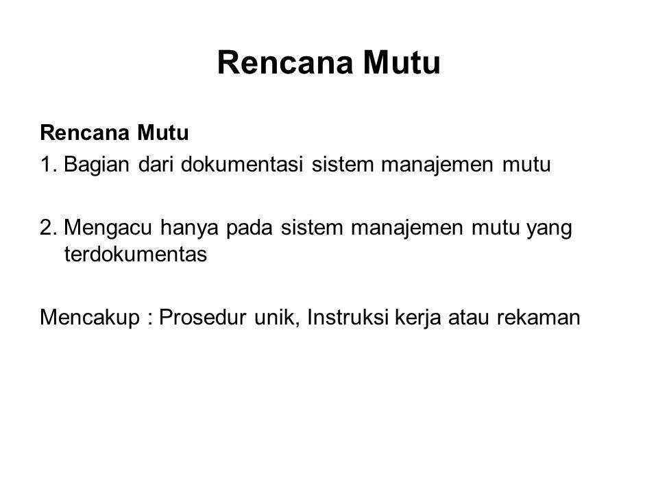 Rencana Mutu 1. Bagian dari dokumentasi sistem manajemen mutu 2. Mengacu hanya pada sistem manajemen mutu yang terdokumentas Mencakup : Prosedur unik,