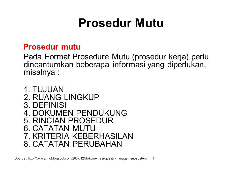 Prosedur Mutu Prosedur mutu Pada Format Prosedure Mutu (prosedur kerja) perlu dincantumkan beberapa informasi yang diperlukan, misalnya : 1. TUJUAN 2.