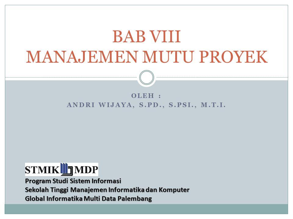 Program Studi Sistem Informasi Sekolah Tinggi Manajemen Informatika dan Komputer Global Informatika Multi Data Palembang OLEH : ANDRI WIJAYA, S.PD., S.PSI., M.T.I.