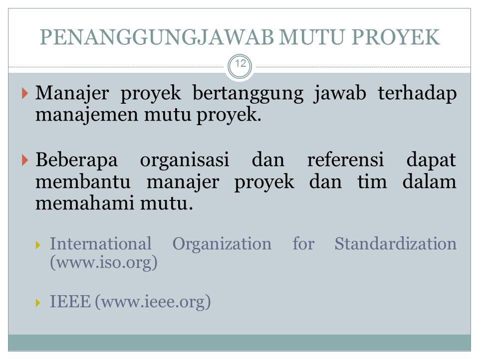 PENANGGUNGJAWAB MUTU PROYEK 12  Manajer proyek bertanggung jawab terhadap manajemen mutu proyek.