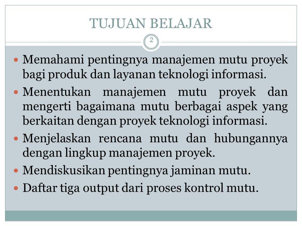 TUJUAN BELAJAR 2 Memahami pentingnya manajemen mutu proyek bagi produk dan layanan teknologi informasi.