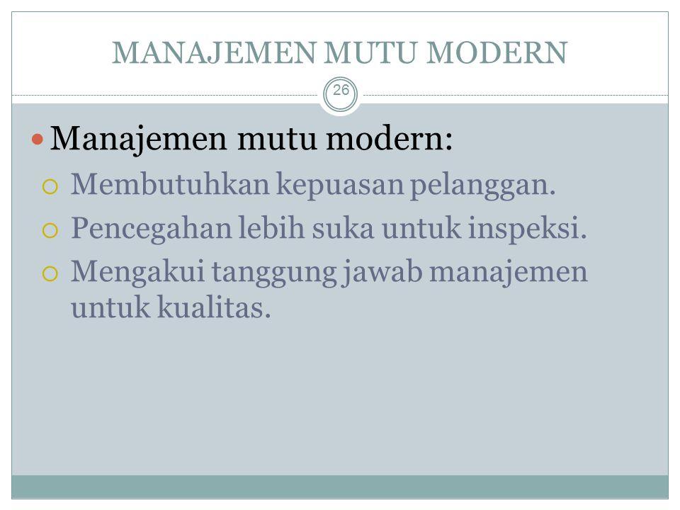 MANAJEMEN MUTU MODERN 26 Manajemen mutu modern:  Membutuhkan kepuasan pelanggan.