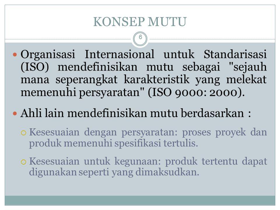 KONSEP MUTU 6 Organisasi Internasional untuk Standarisasi (ISO) mendefinisikan mutu sebagai sejauh mana seperangkat karakteristik yang melekat memenuhi persyaratan (ISO 9000: 2000).