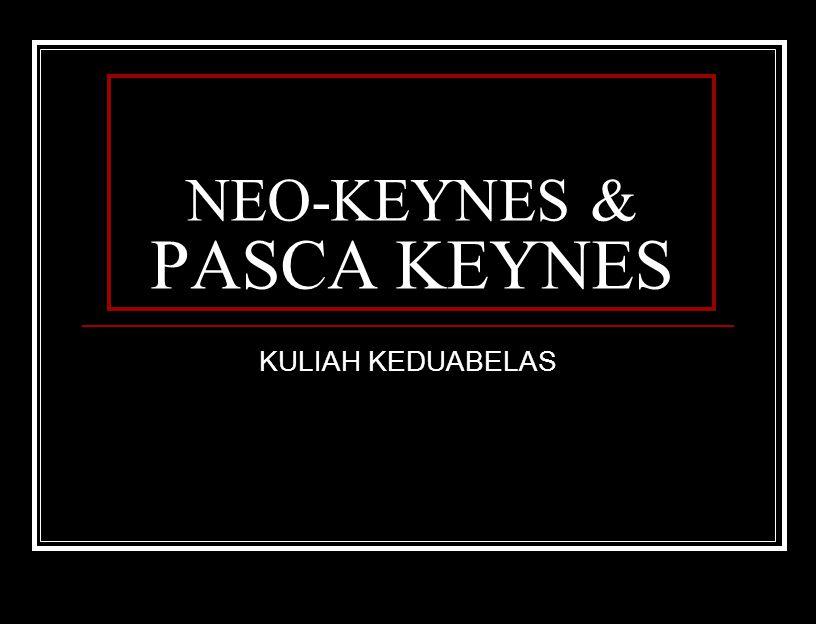 NEO-KEYNES & PASCA KEYNES KULIAH KEDUABELAS