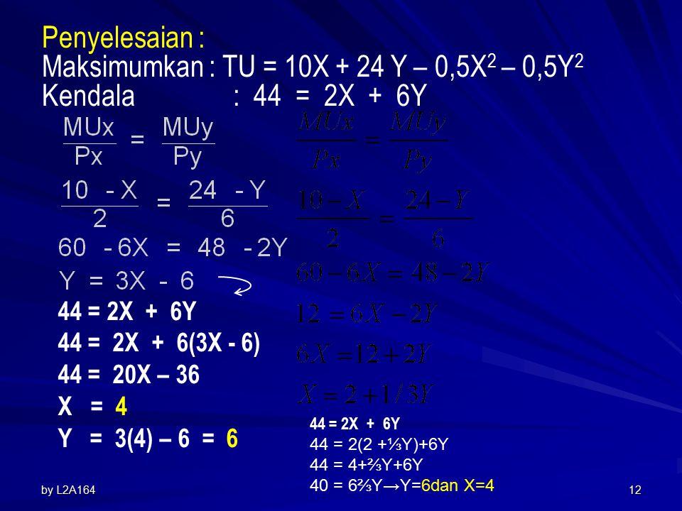 by L2A16411 Contoh : Seorang konsumen diperkirakan mempunyai fungsi utilitas atas barang X dan Y seperti : TU = 10X + 24 Y – 0,5X 2 – 0,5Y 2. Harga X