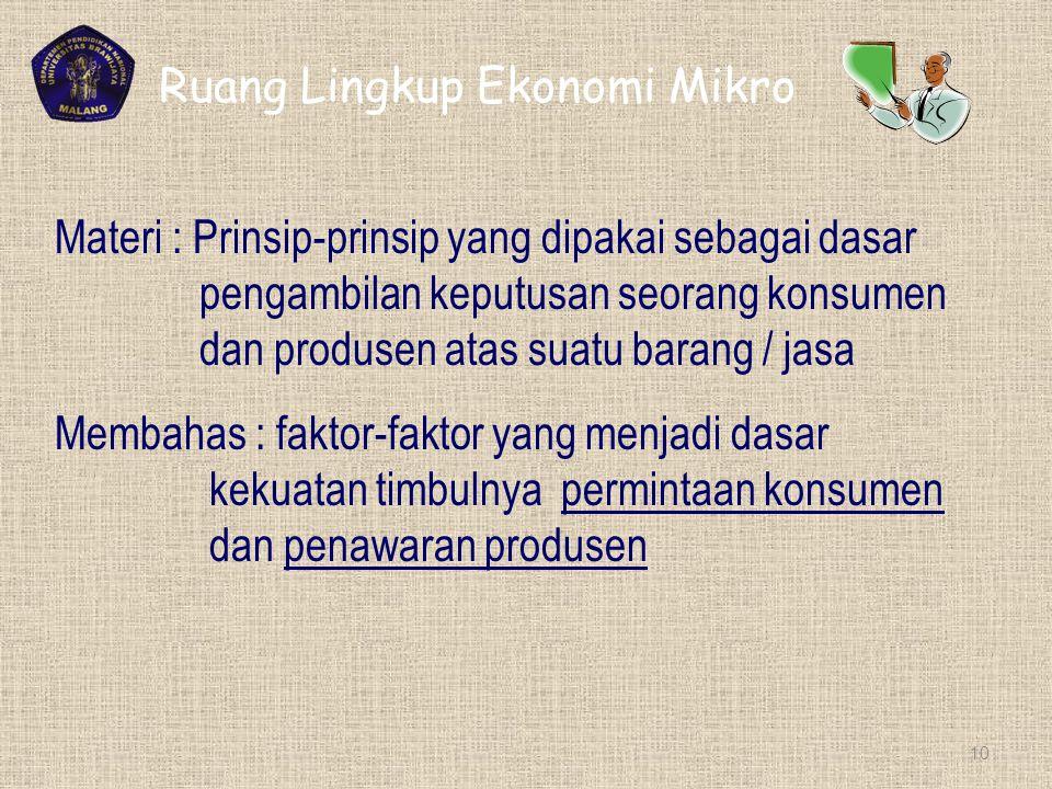 TEORI KONOMI MIKRO dan MAKRO EKONOMI Ekonomi Mikro Ekonomi Makro 9 Pokok Bahasan : Perilaku Konsumen/Produsen individual Pokok Bahasan : Perilaku Nega