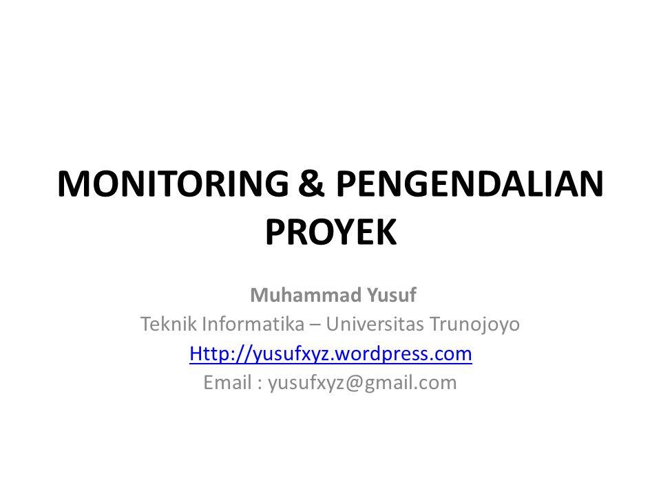 MONITORING & PENGENDALIAN PROYEK Muhammad Yusuf Teknik Informatika – Universitas Trunojoyo Http://yusufxyz.wordpress.com Email : yusufxyz@gmail.com