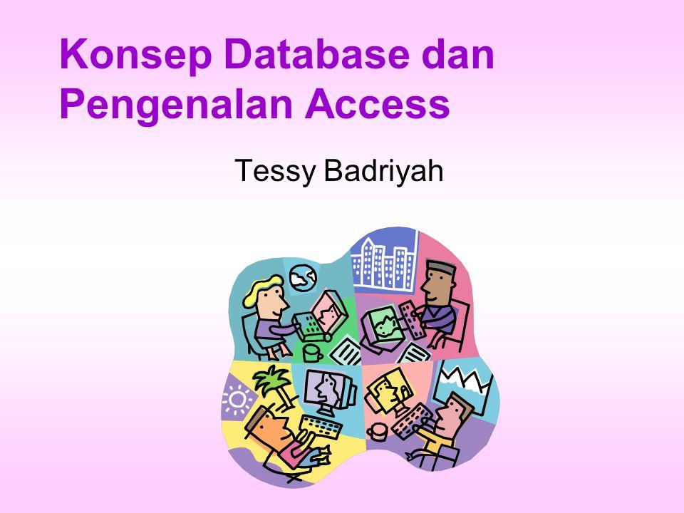 Konsep Database dan Pengenalan Access Tessy Badriyah