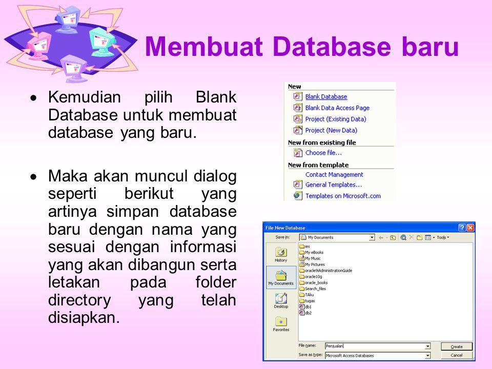 Membuat Database baru  Kemudian pilih Blank Database untuk membuat database yang baru.  Maka akan muncul dialog seperti berikut yang artinya simpan