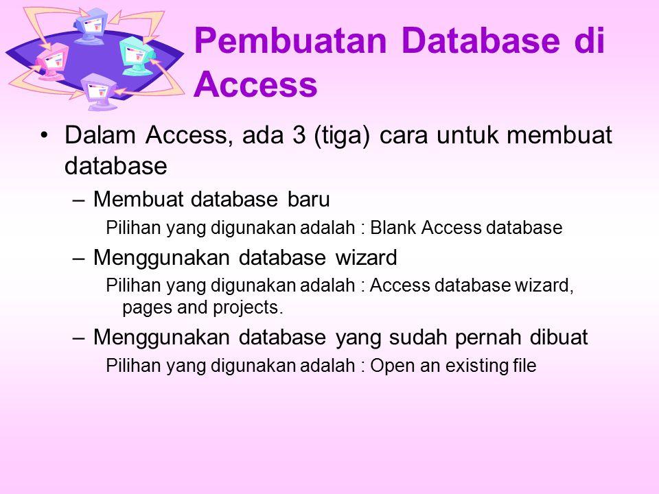 Pembuatan Database di Access Dalam Access, ada 3 (tiga) cara untuk membuat database –Membuat database baru Pilihan yang digunakan adalah : Blank Acces