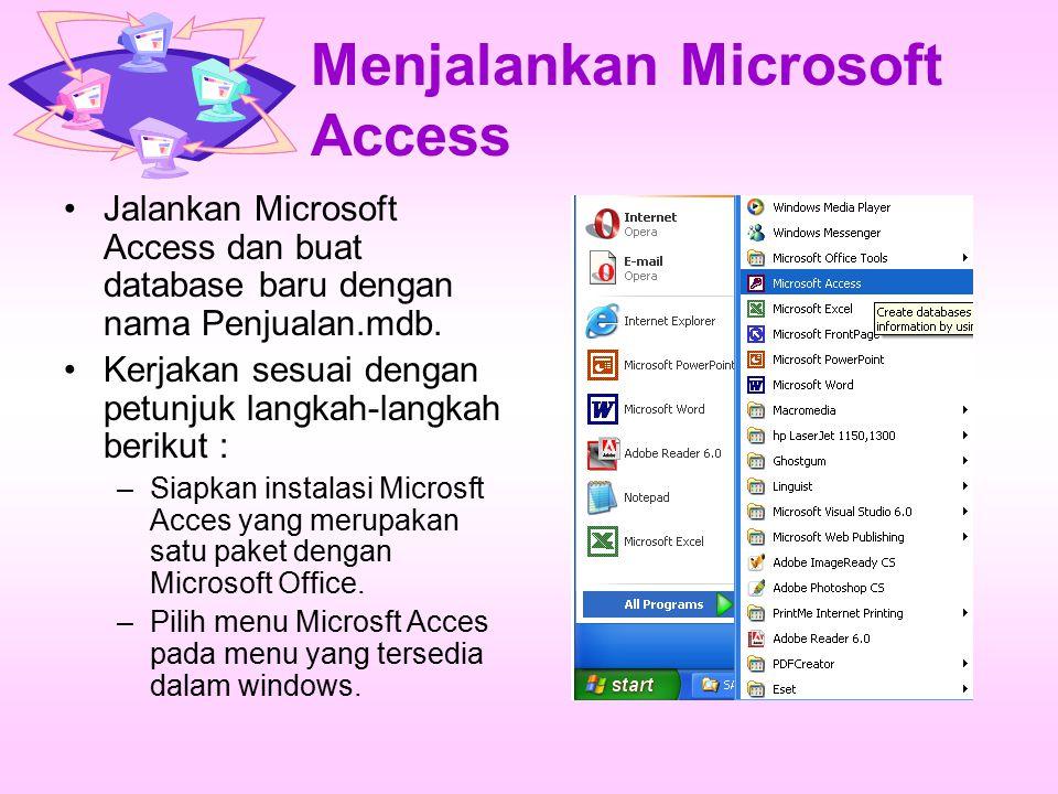 Menjalankan Microsoft Access Jalankan Microsoft Access dan buat database baru dengan nama Penjualan.mdb. Kerjakan sesuai dengan petunjuk langkah-langk