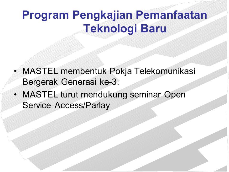 Program Pengkajian Pemanfaatan Teknologi Baru MASTEL membentuk Pokja Telekomunikasi Bergerak Generasi ke-3. MASTEL turut mendukung seminar Open Servic