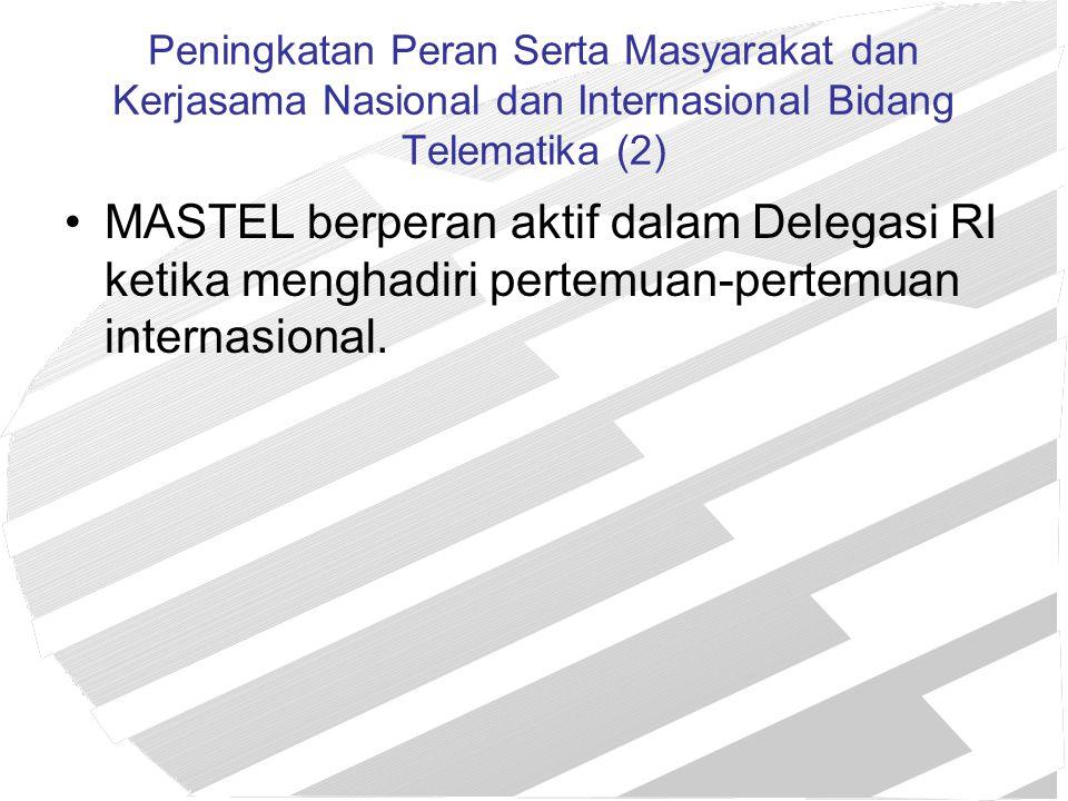 Peningkatan Peran Serta Masyarakat dan Kerjasama Nasional dan Internasional Bidang Telematika (2) MASTEL berperan aktif dalam Delegasi RI ketika mengh