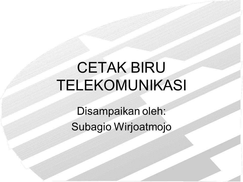 CETAK BIRU TELEKOMUNIKASI Disampaikan oleh: Subagio Wirjoatmojo