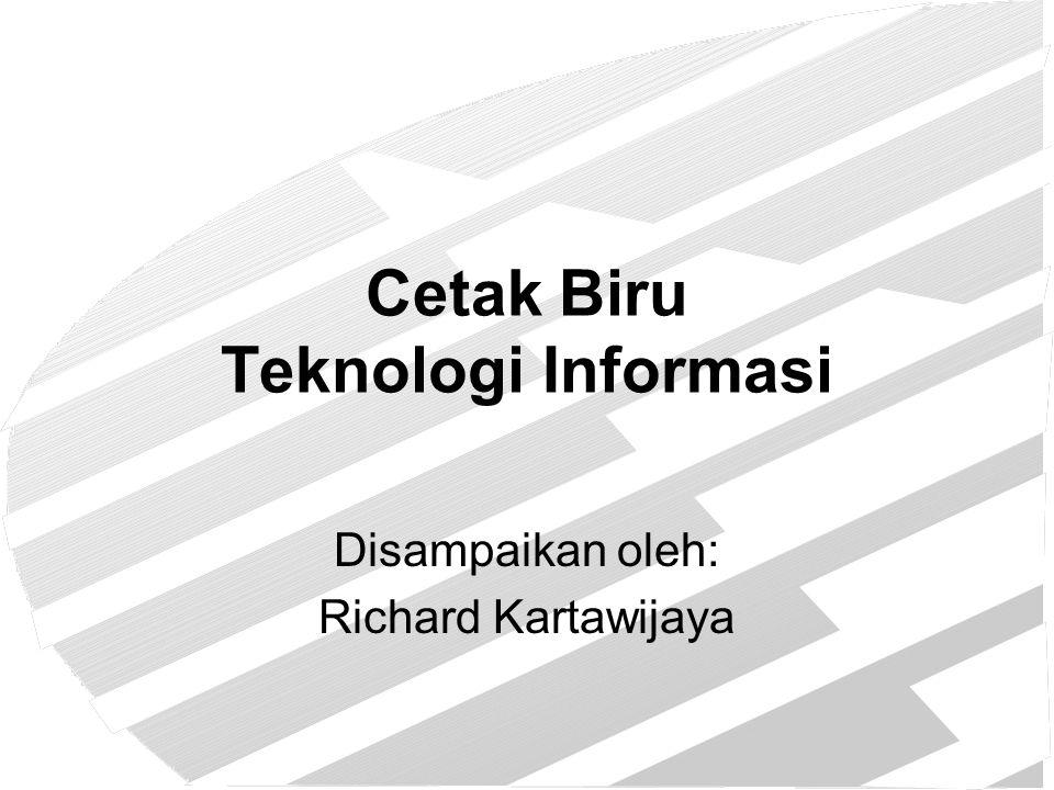 Cetak Biru Teknologi Informasi Disampaikan oleh: Richard Kartawijaya