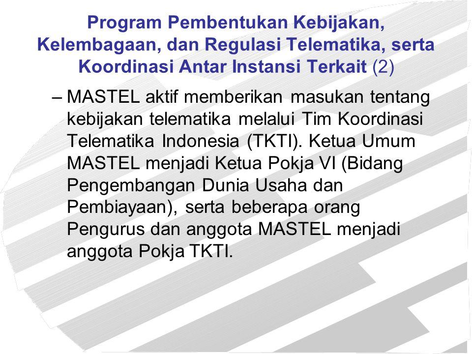 Program Pembentukan Kebijakan, Kelembagaan, dan Regulasi Telematika, serta Koordinasi Antar Instansi Terkait (2) –MASTEL aktif memberikan masukan tent