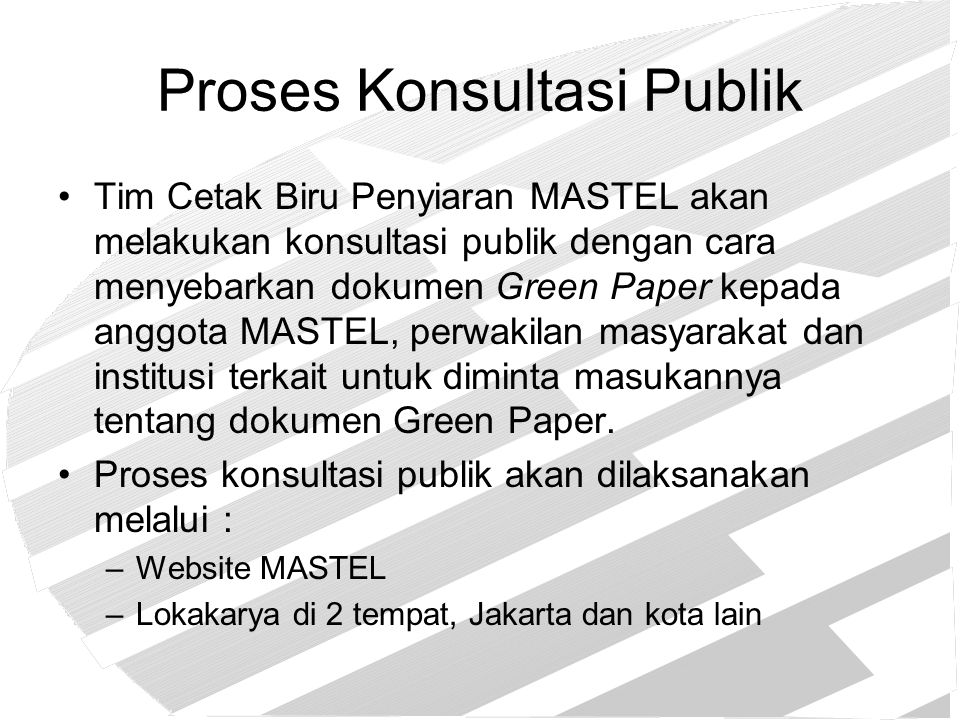Proses Konsultasi Publik Tim Cetak Biru Penyiaran MASTEL akan melakukan konsultasi publik dengan cara menyebarkan dokumen Green Paper kepada anggota M