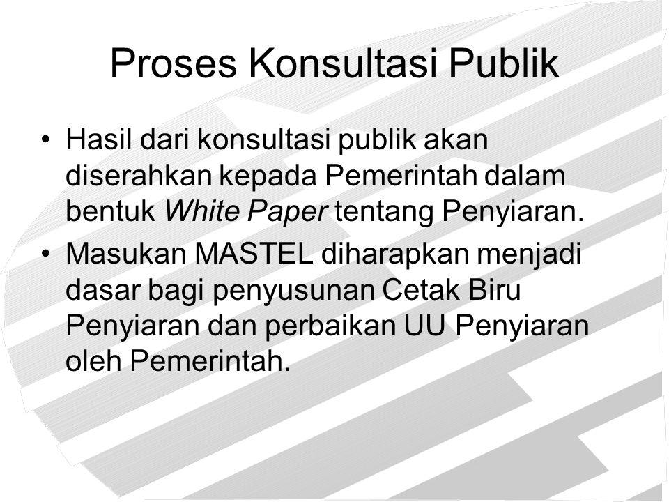 Proses Konsultasi Publik Hasil dari konsultasi publik akan diserahkan kepada Pemerintah dalam bentuk White Paper tentang Penyiaran. Masukan MASTEL dih