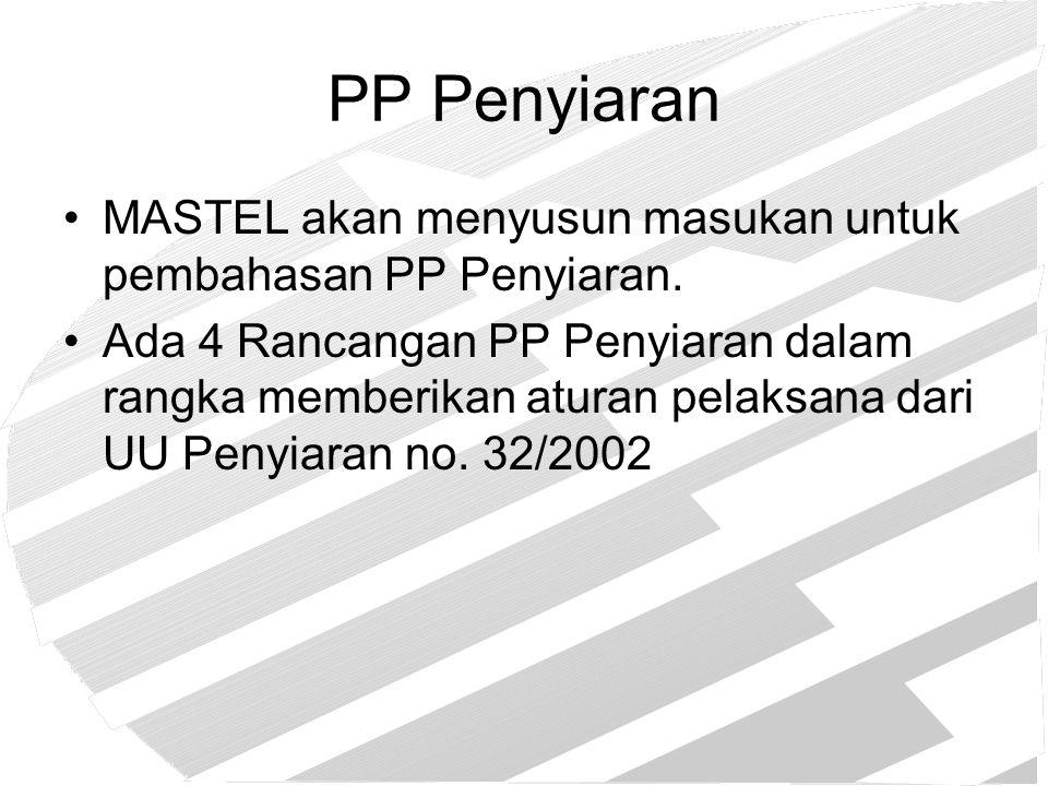 PP Penyiaran MASTEL akan menyusun masukan untuk pembahasan PP Penyiaran. Ada 4 Rancangan PP Penyiaran dalam rangka memberikan aturan pelaksana dari UU