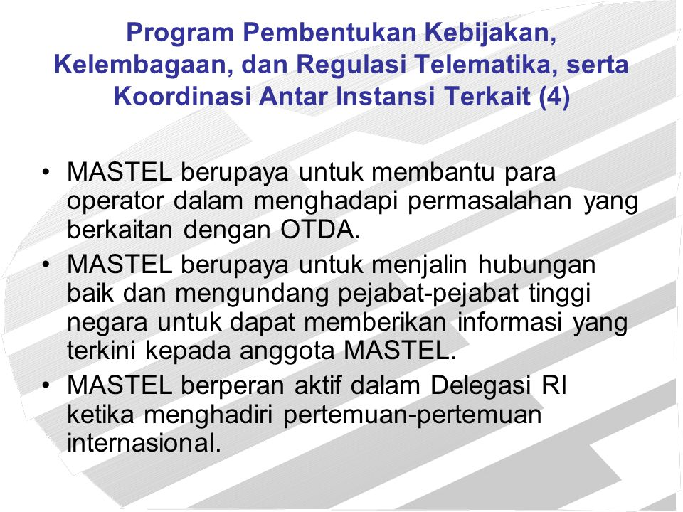 Program Pembentukan Kebijakan, Kelembagaan, dan Regulasi Telematika, serta Koordinasi Antar Instansi Terkait (4) MASTEL berupaya untuk membantu para o