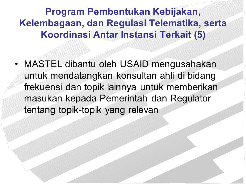 Program Pembentukan Kebijakan, Kelembagaan, dan Regulasi Telematika, serta Koordinasi Antar Instansi Terkait (5) MASTEL dibantu oleh USAID mengusahaka