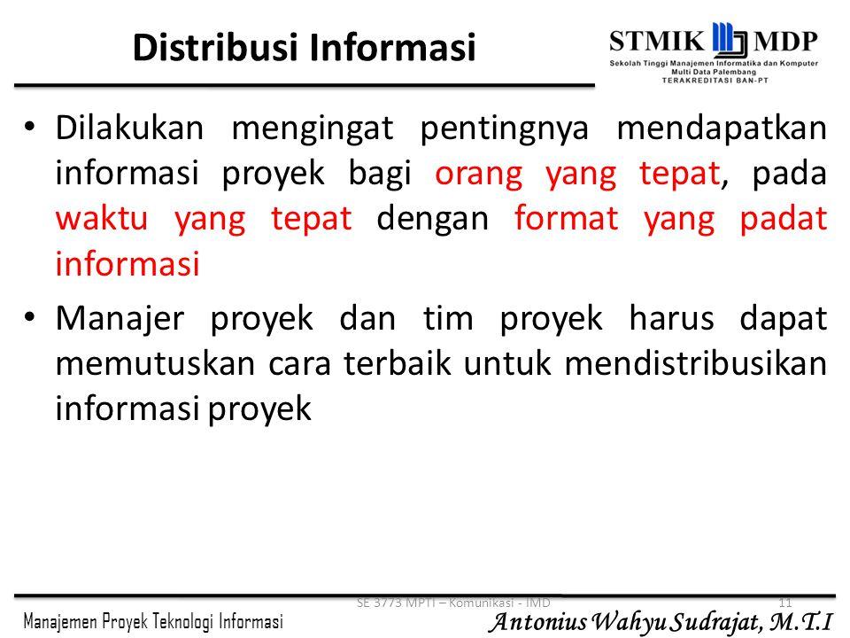 Manajemen Proyek Teknologi Informasi Antonius Wahyu Sudrajat, M.T.I SE 3773 MPTI – Komunikasi - IMD11 Distribusi Informasi Dilakukan mengingat penting
