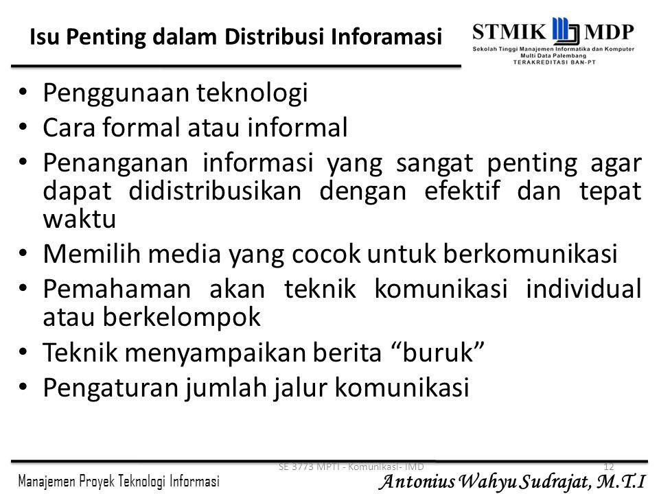 Manajemen Proyek Teknologi Informasi Antonius Wahyu Sudrajat, M.T.I SE 3773 MPTI - Komunikasi- IMD12 Isu Penting dalam Distribusi Inforamasi Penggunaa
