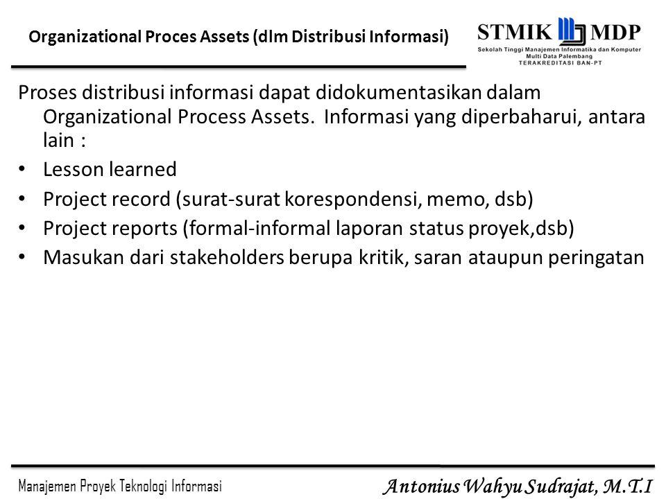 Manajemen Proyek Teknologi Informasi Antonius Wahyu Sudrajat, M.T.I Organizational Proces Assets (dlm Distribusi Informasi) Proses distribusi informas
