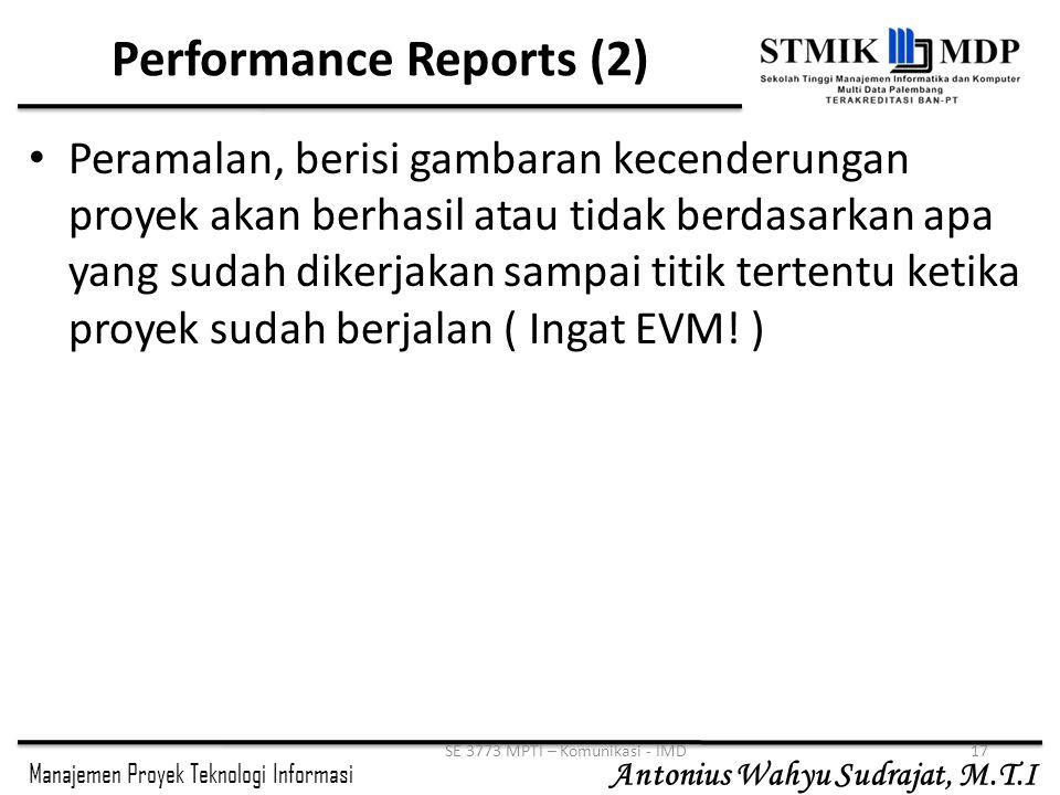Manajemen Proyek Teknologi Informasi Antonius Wahyu Sudrajat, M.T.I SE 3773 MPTI – Komunikasi - IMD17 Performance Reports (2) Peramalan, berisi gambar