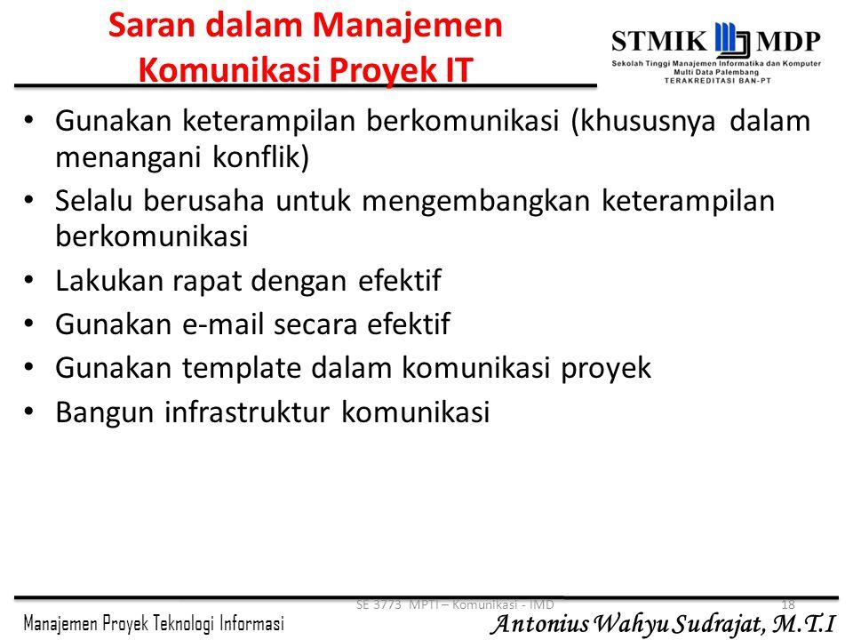Manajemen Proyek Teknologi Informasi Antonius Wahyu Sudrajat, M.T.I SE 3773 MPTI – Komunikasi - IMD18 Saran dalam Manajemen Komunikasi Proyek IT Gunak