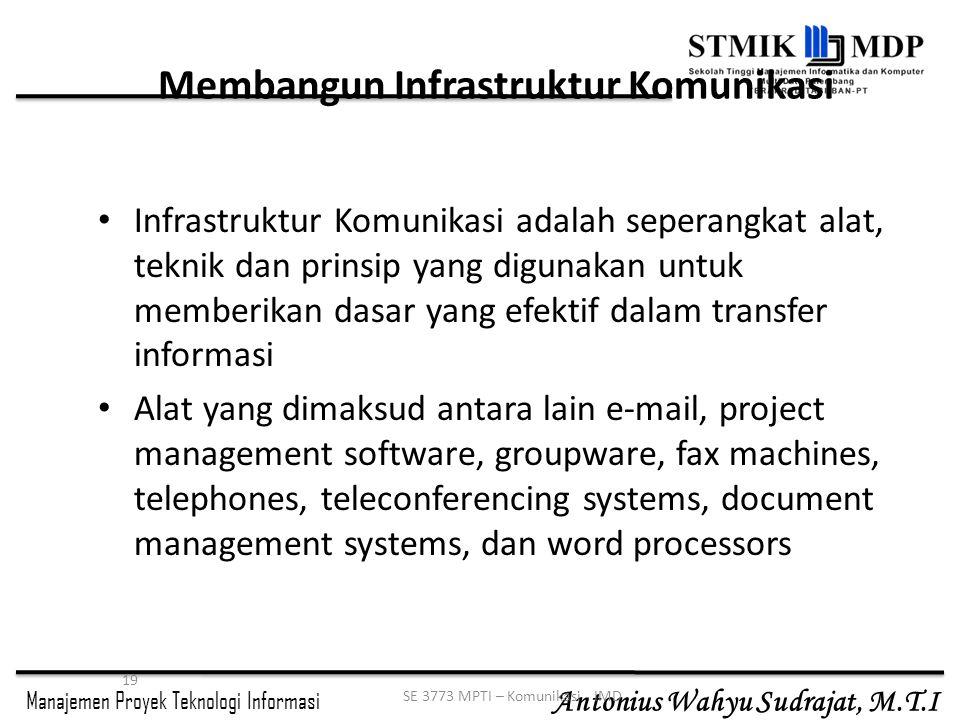 Manajemen Proyek Teknologi Informasi Antonius Wahyu Sudrajat, M.T.I 19 SE 3773 MPTI – Komunikasi - IMD Membangun Infrastruktur Komunikasi Infrastruktu