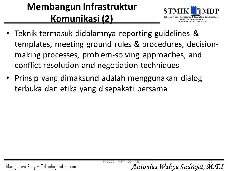 Manajemen Proyek Teknologi Informasi Antonius Wahyu Sudrajat, M.T.I Membangun Infrastruktur Komunikasi (2) Teknik termasuk didalamnya reporting guidel