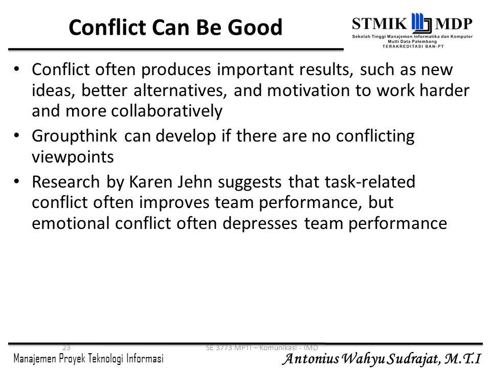 Manajemen Proyek Teknologi Informasi Antonius Wahyu Sudrajat, M.T.I 23SE 3773 MPTI – Komunikasi - IMD Conflict Can Be Good Conflict often produces imp