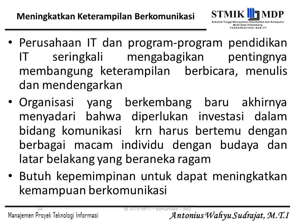 Manajemen Proyek Teknologi Informasi Antonius Wahyu Sudrajat, M.T.I 24SE 3773 MPTI – Komunikasi - IMD Meningkatkan Keterampilan Berkomunikasi Perusaha