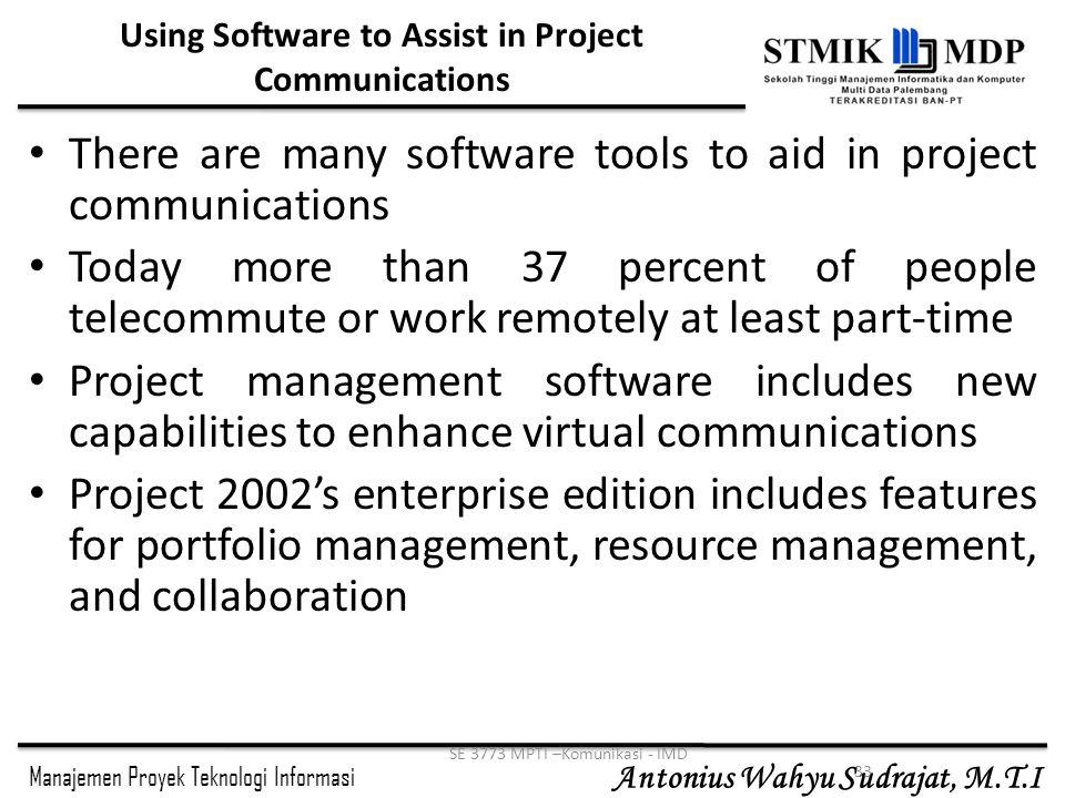 Manajemen Proyek Teknologi Informasi Antonius Wahyu Sudrajat, M.T.I 33 SE 3773 MPTI –Komunikasi - IMD Using Software to Assist in Project Communicatio